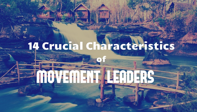 14 Crucial Characteristics of Church Movement Leaders: Working Among Unreached Peoples